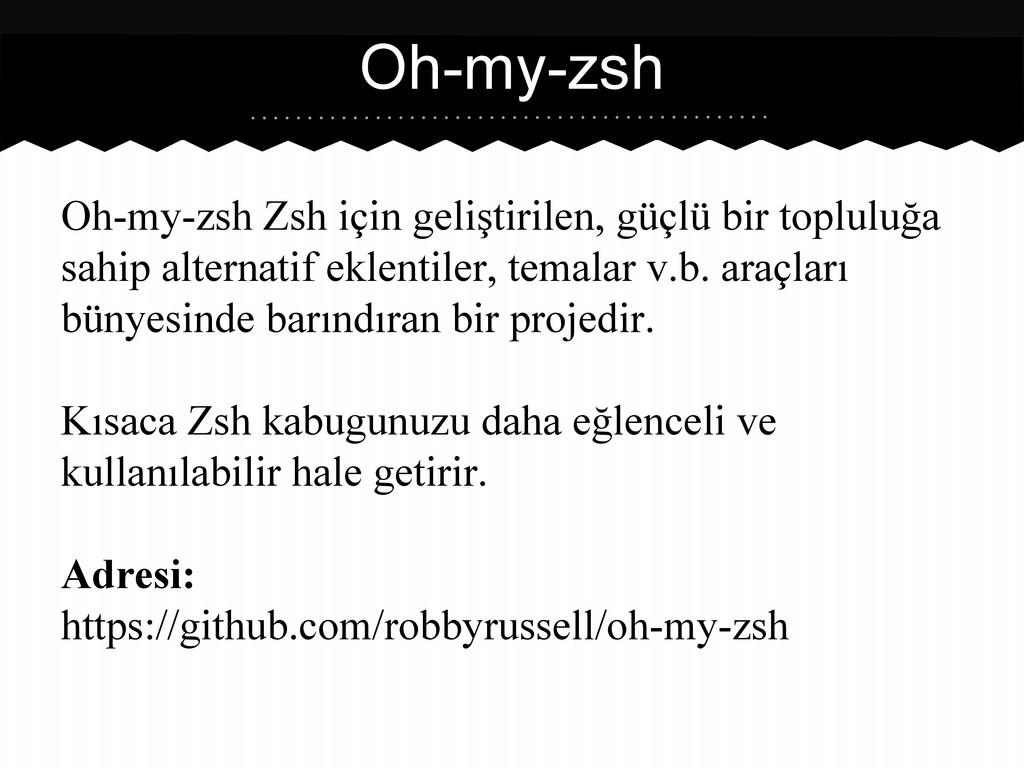 Oh-my-zsh Zsh için geliştirilen, güçlü bir topl...