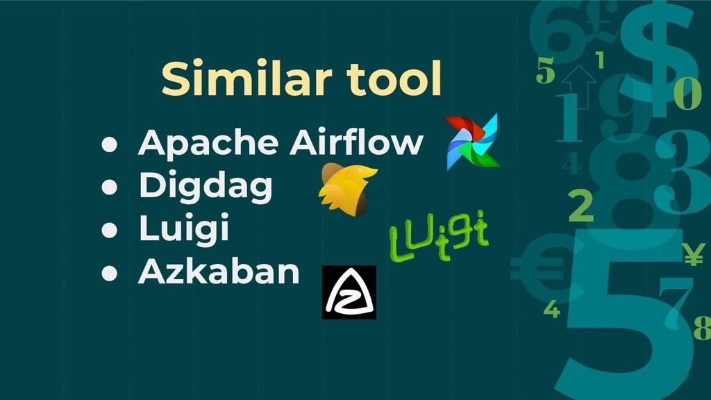 Similar tool ● Apache Airflow ● Digdag ● Luigi ...