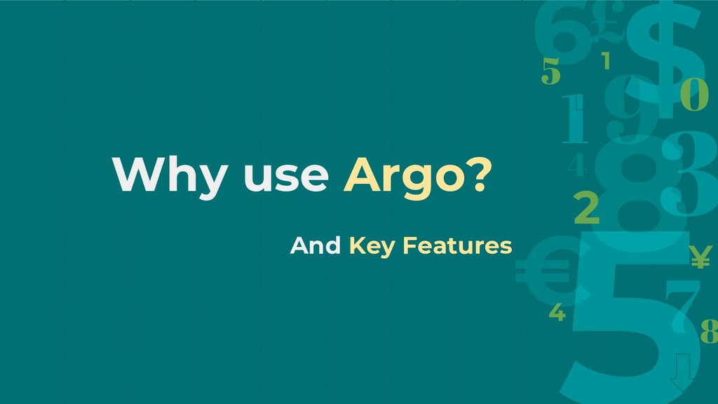 Why use Argo? And Key Features