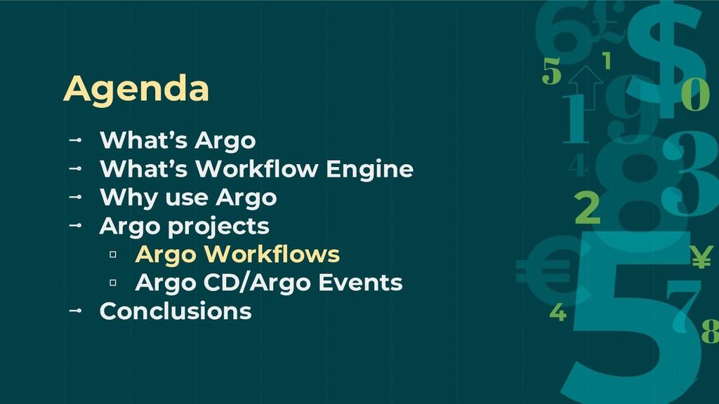Agenda ⊸ What's Argo ⊸ What's Workflow Engine ⊸...