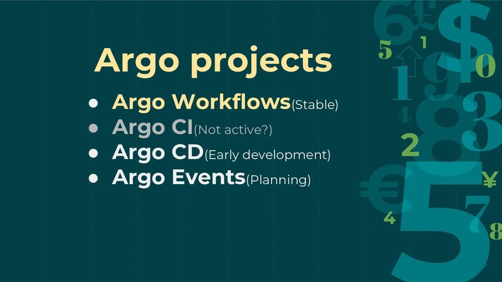 Argo projects ● Argo Workflows(Stable) ● Argo C...