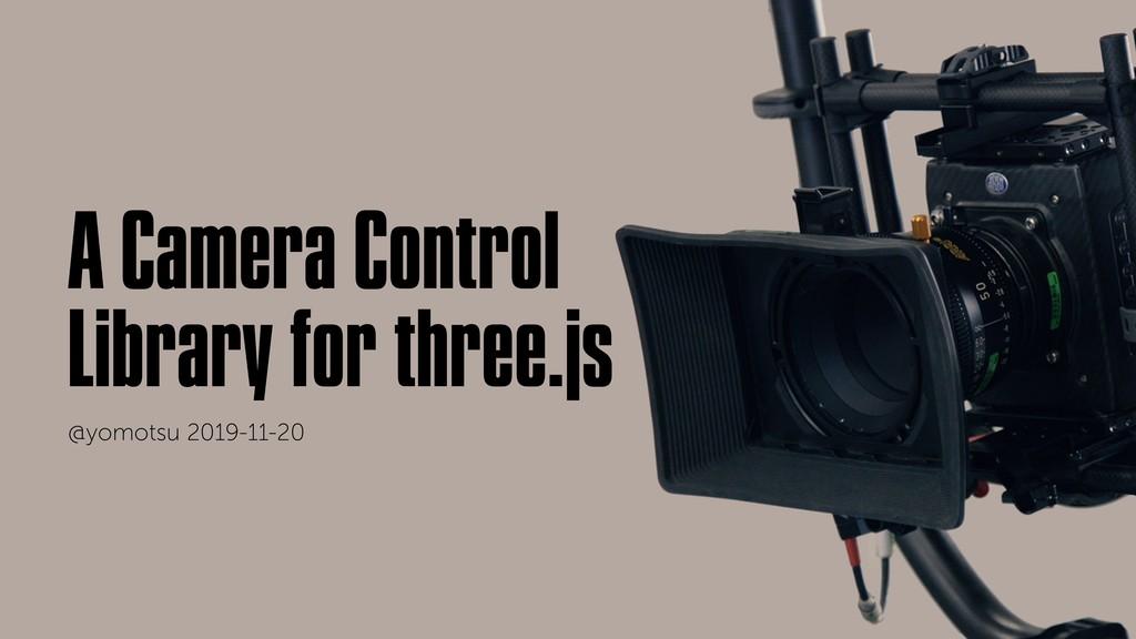 A Camera Control Library for three.js @yomotsu ...