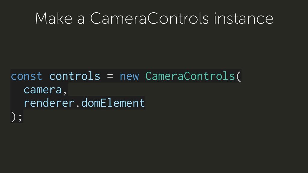 const controls = new CameraControls( camera, re...