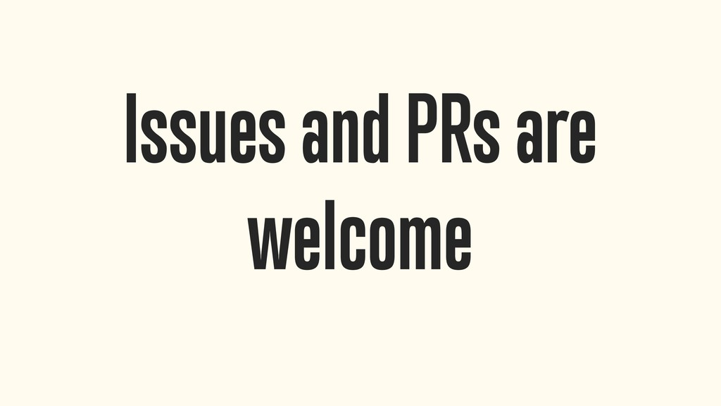 Issues and PRs are welcome