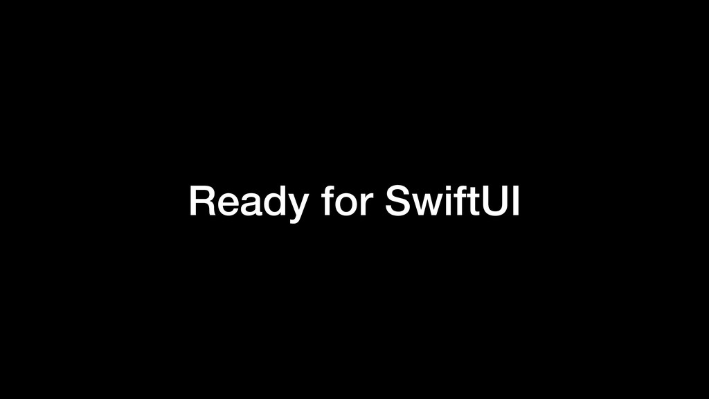Ready for SwiftUI