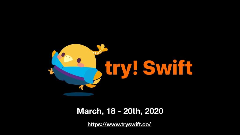 March, 18 - 20th, 2020 https://www.tryswift.co/