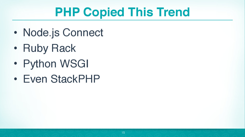 PHP Copied This Trend • Node.js Connect • Ruby ...