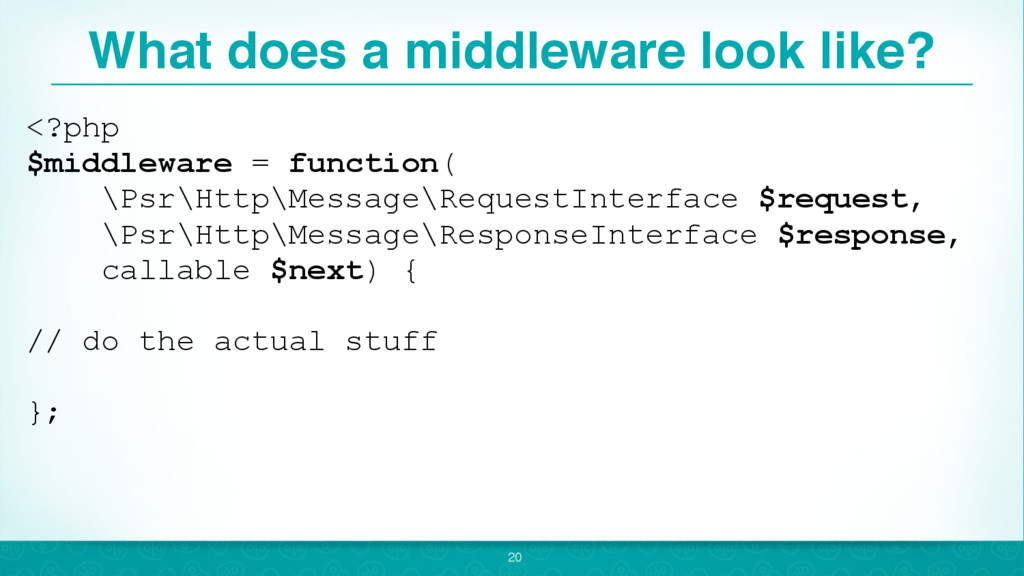 What does a middleware look like? 20 <?php $mid...