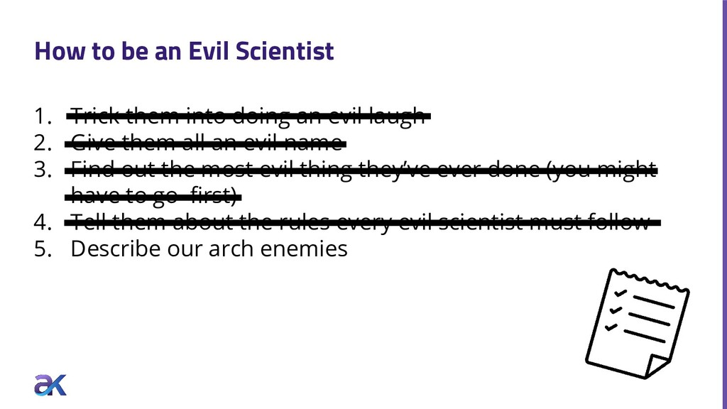 How to be an Evil Scientist 1. Trick them into ...