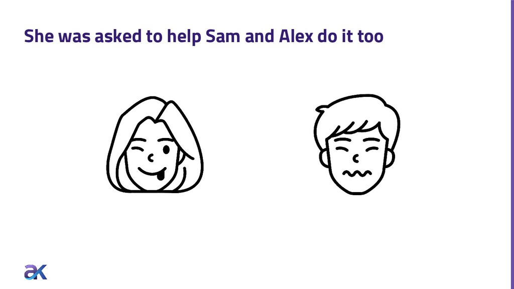 She was asked to help Sam and Alex do it too