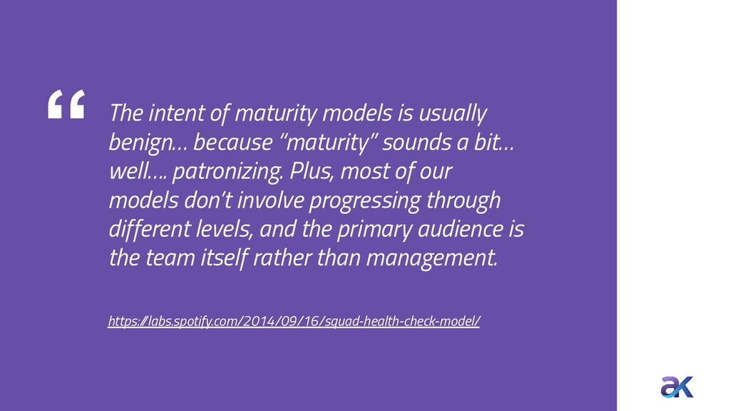 """ The intent of maturity models is usually beni..."