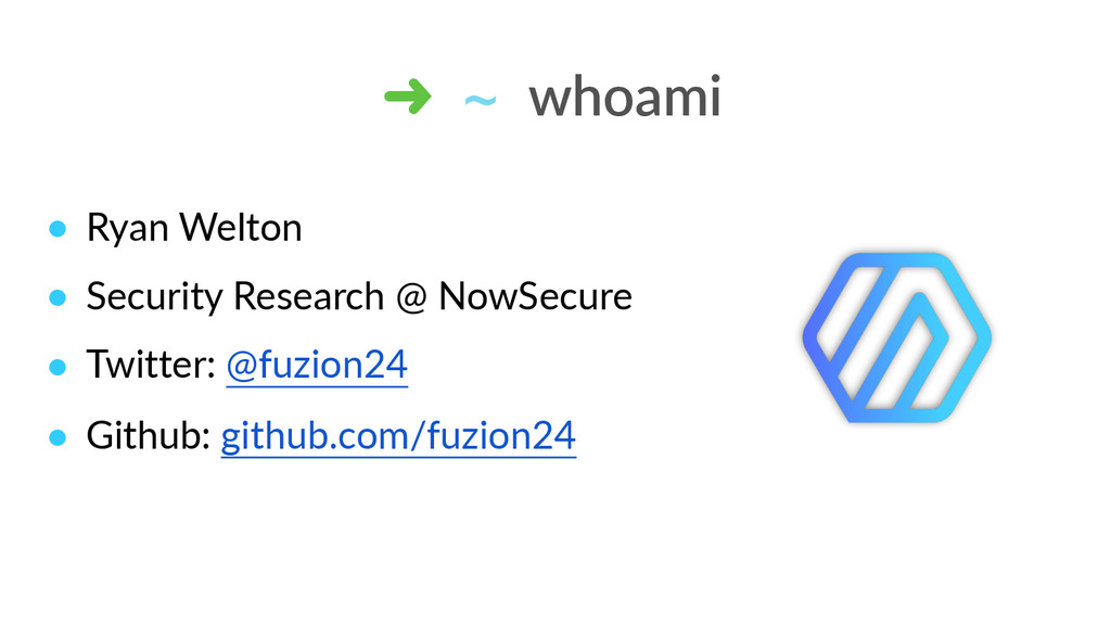 ➜ ~ whoami ! Ryan Welton  ! Security Researc...