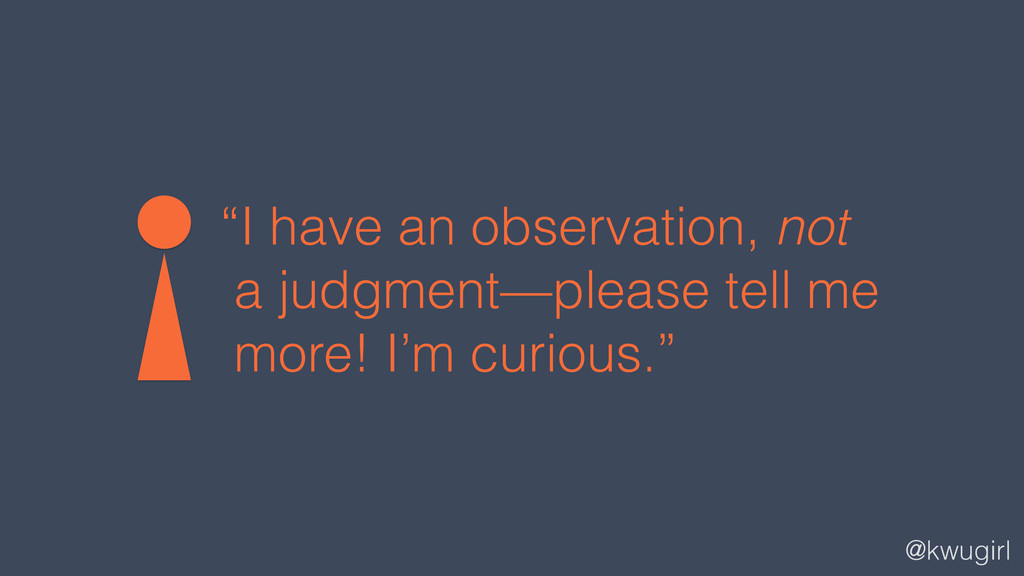 """@kwugirl """"I have an observation, not a judgment..."""