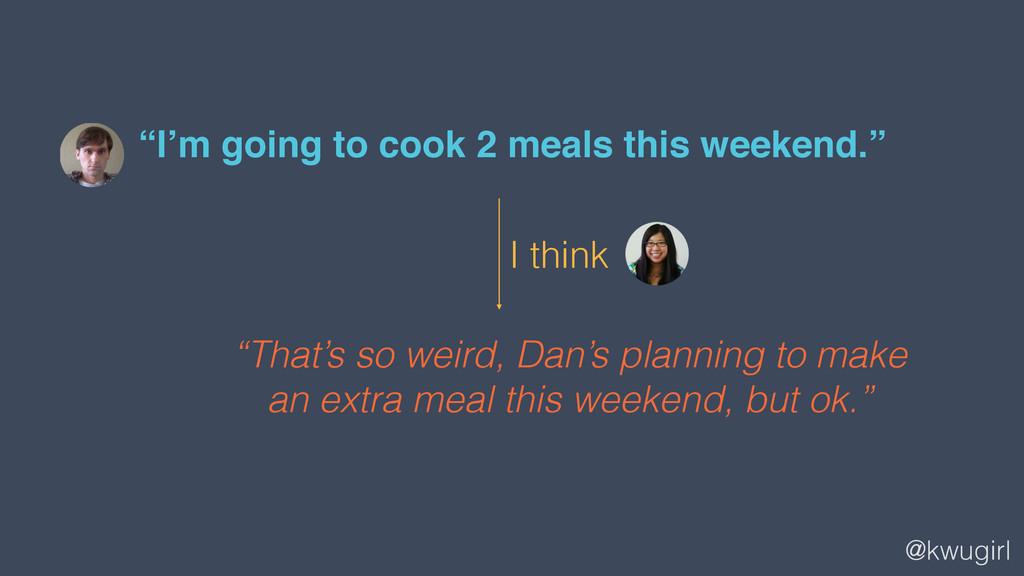 "@kwugirl ""I'm going to cook 2 meals this weeken..."