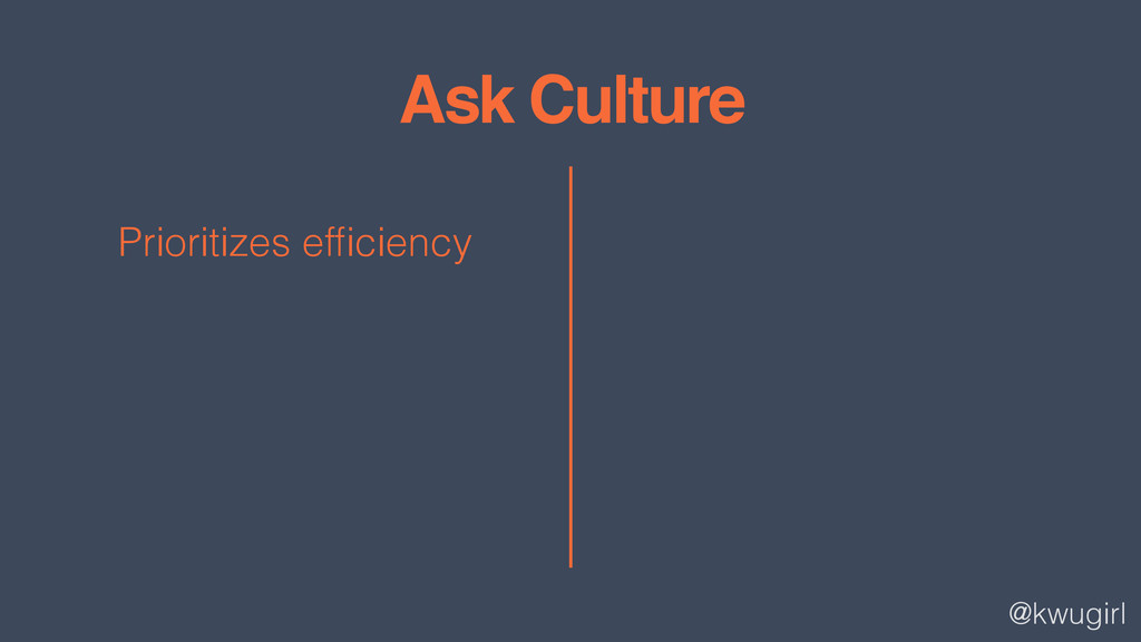 @kwugirl Ask Culture Prioritizes efficiency