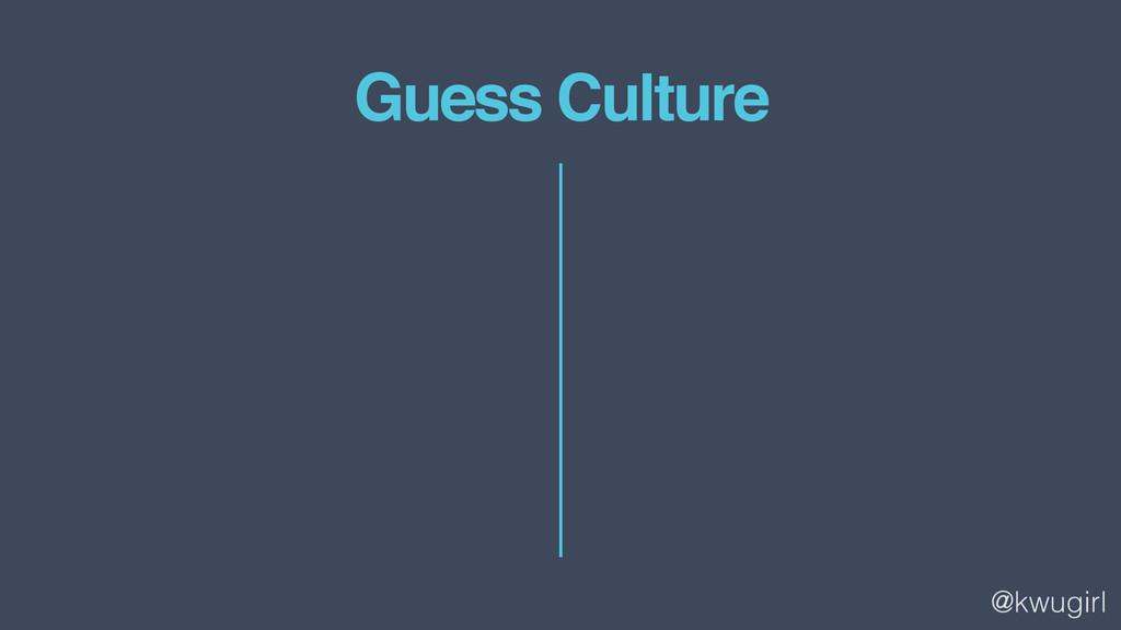 @kwugirl Guess Culture