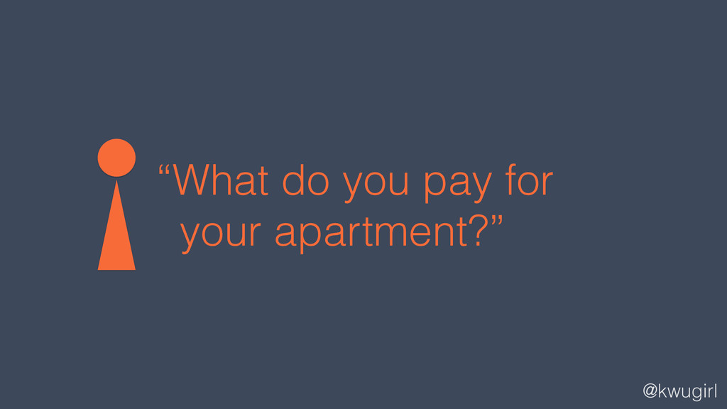 "@kwugirl ""What do you pay for your apartment?"""