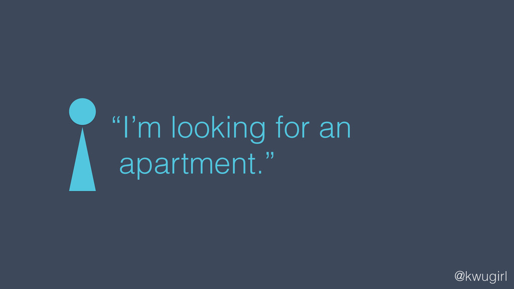 "@kwugirl ""I'm looking for an apartment."""