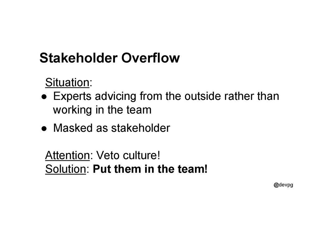 @devpg Stakeholder Overflow Situation: ●  Exper...