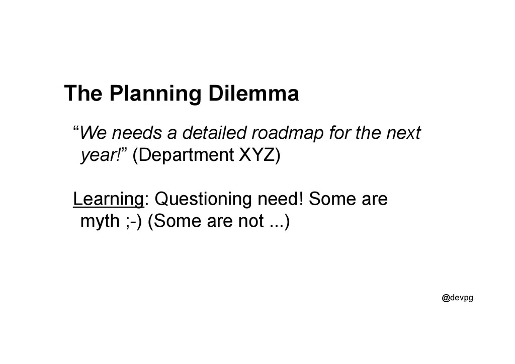 "@devpg The Planning Dilemma ""We needs a detaile..."