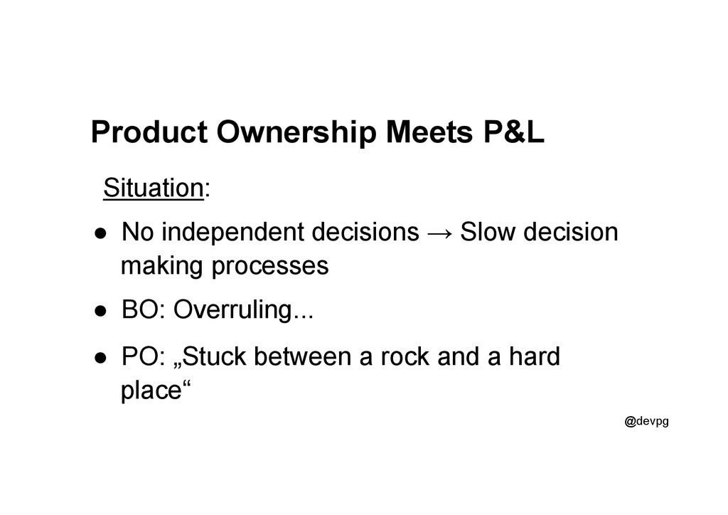 @devpg Product Ownership Meets P&L Situation: ●...