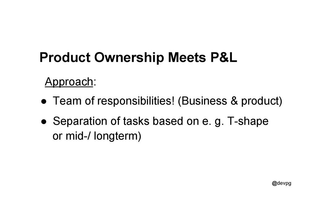 @devpg Product Ownership Meets P&L Approach: ● ...