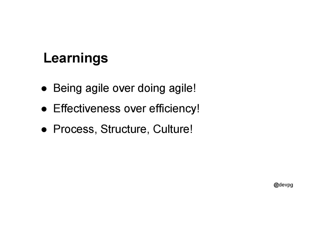 @devpg Learnings ●  Being agile over doing agil...