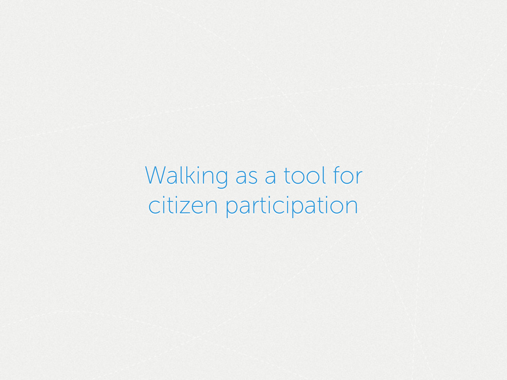 Walking as a tool for