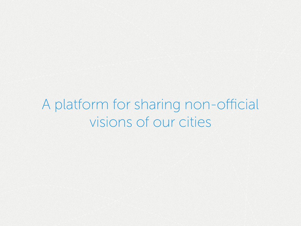 A platform for sharing non-official visions of ...