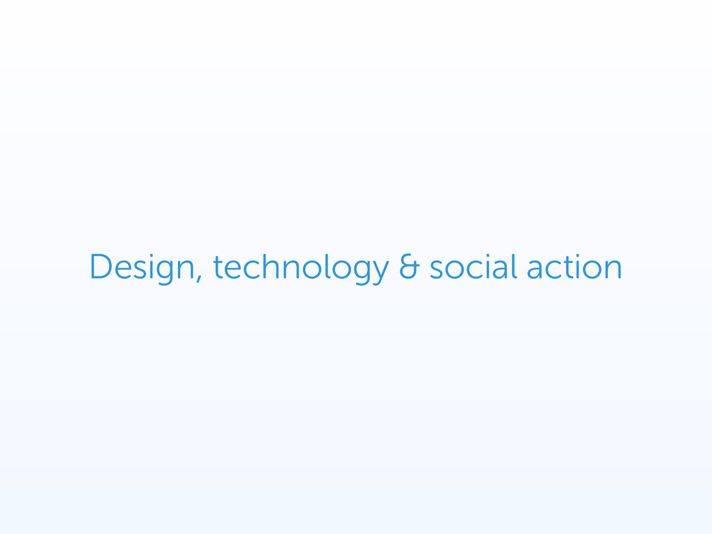 Design, technology & social action