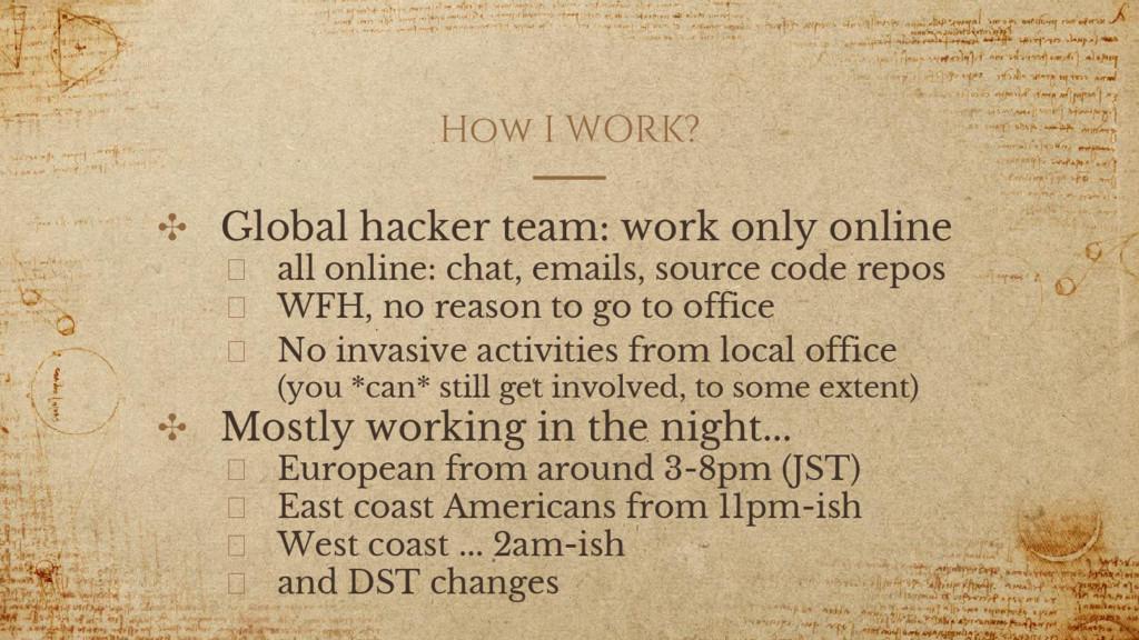How I WORK? ✣ Global hacker team: work only onl...