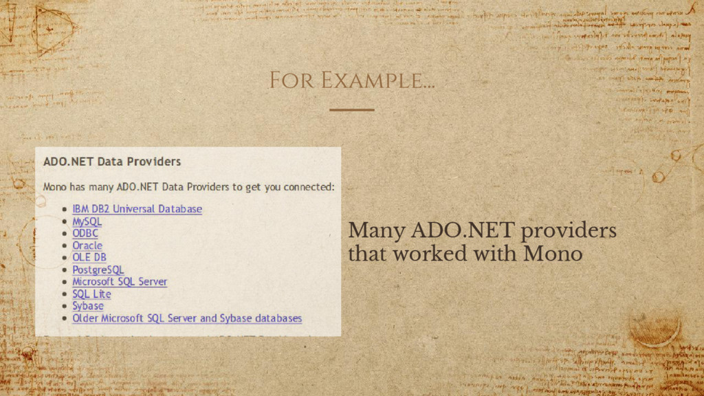 For Example... Many ADO.NET providers that work...
