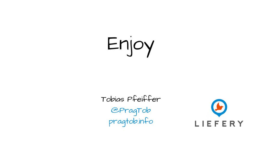 Enjoy Tobias Pfeiffer @PragTob pragtob.info