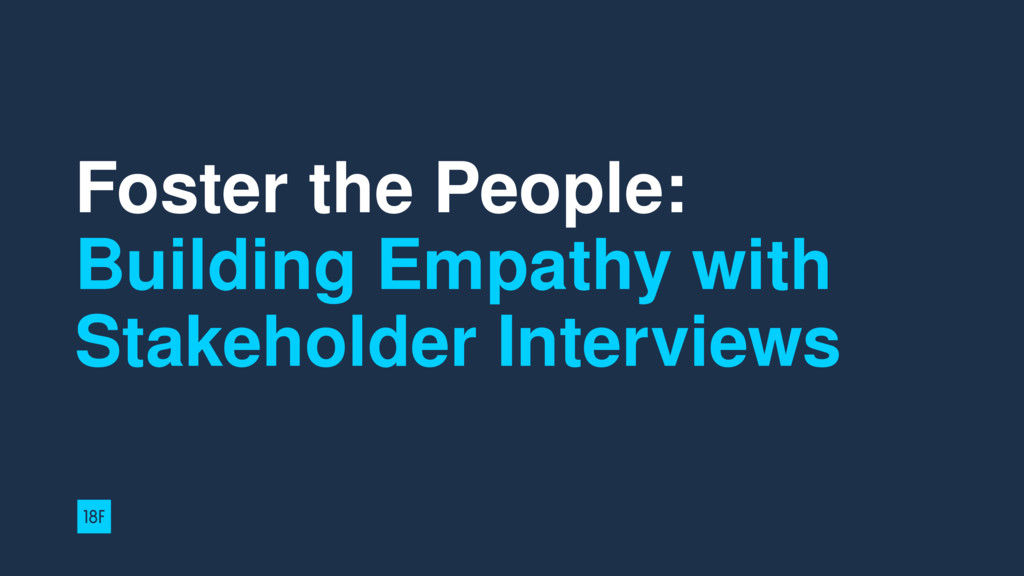 Foster the People: Building Empathy with Stakeh...