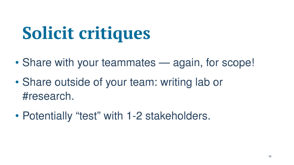 Solicit critiques • Share with your teammates —...