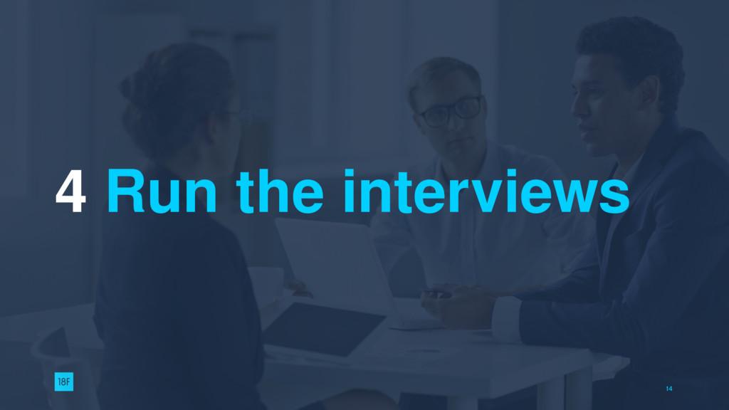 4 Run the interviews 14