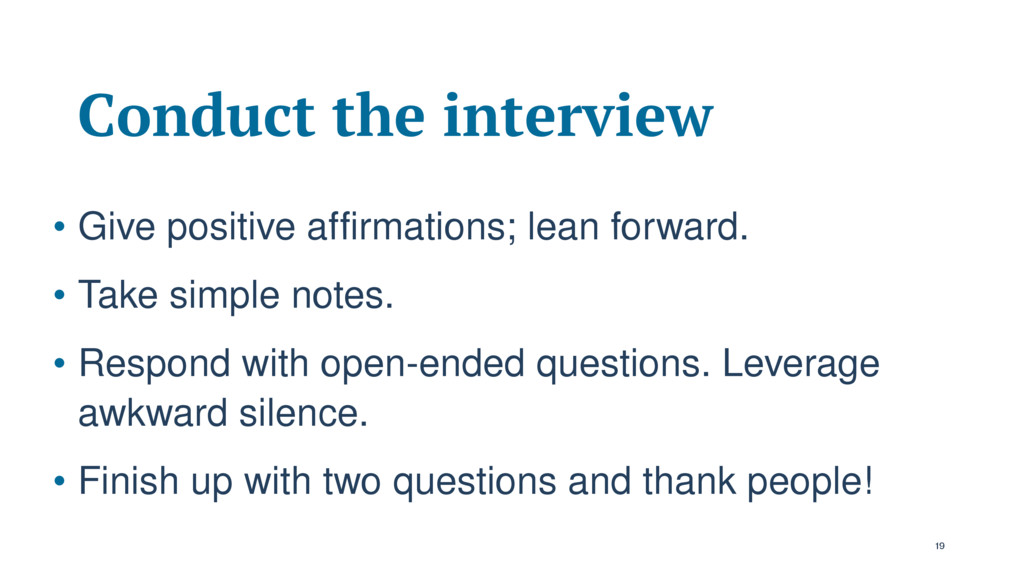 Conduct the interview • Give positive affirmati...