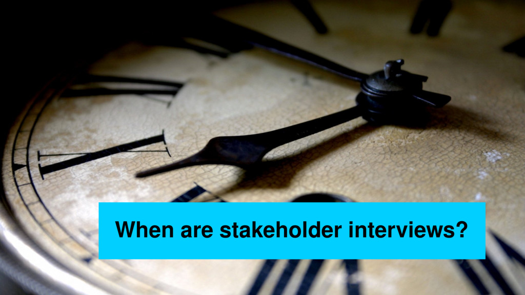 When are stakeholder interviews?