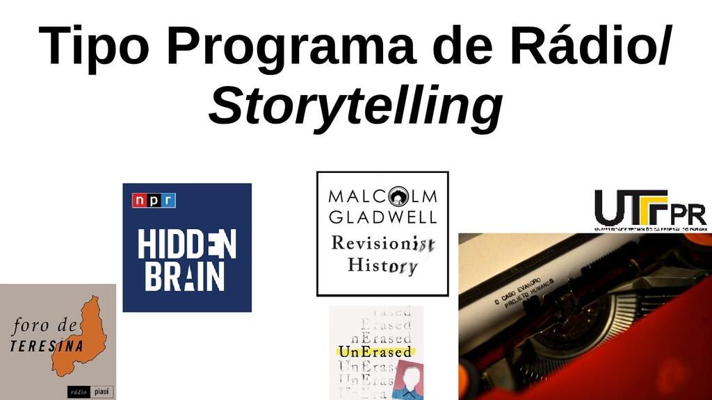 Tipo Programa de Rádio/ Storytelling