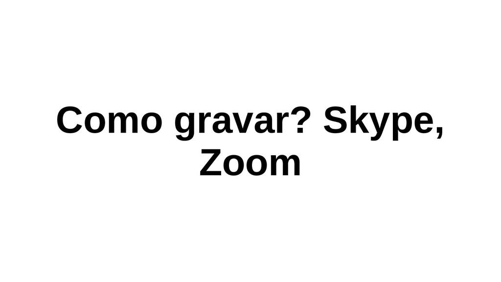 Como gravar? Skype, Zoom