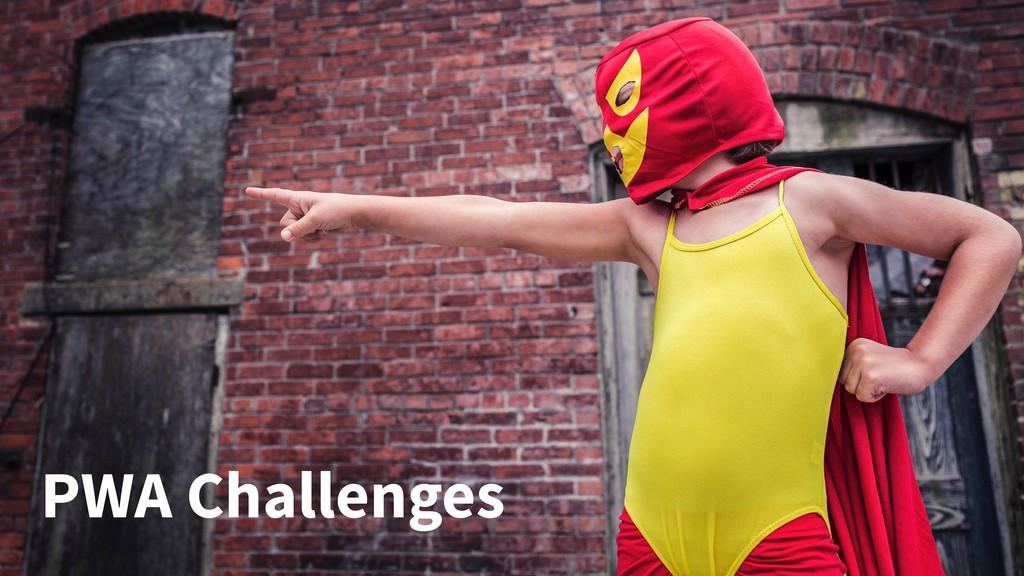 PWA Challenges