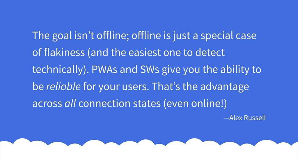 The goal isn't offline; offline is just a special...