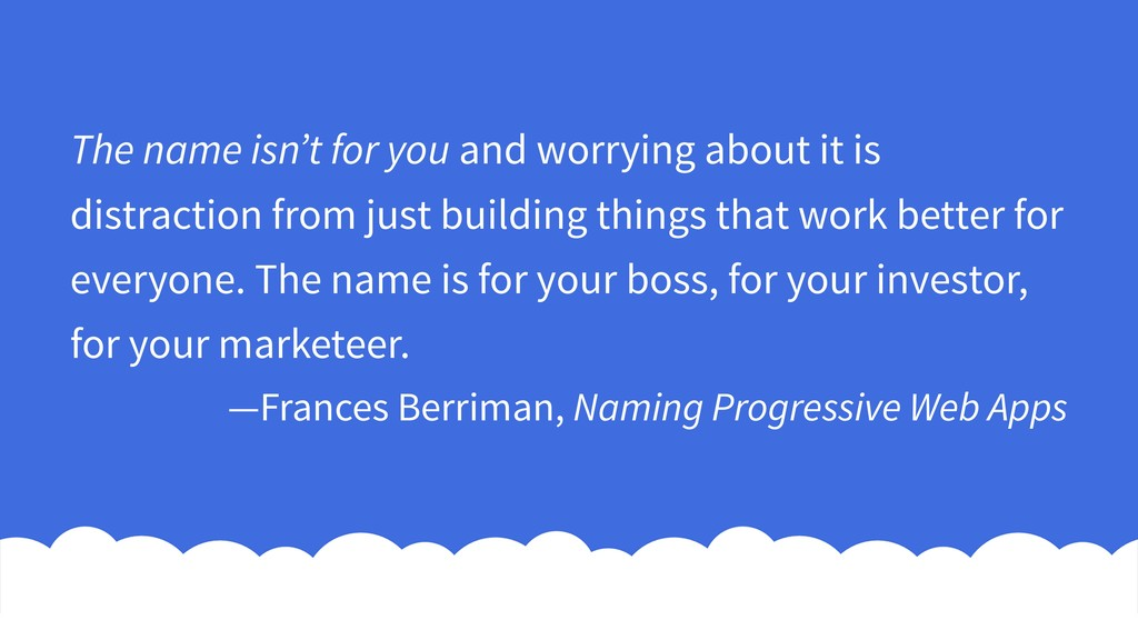 The name isn't for you and worrying about it is...