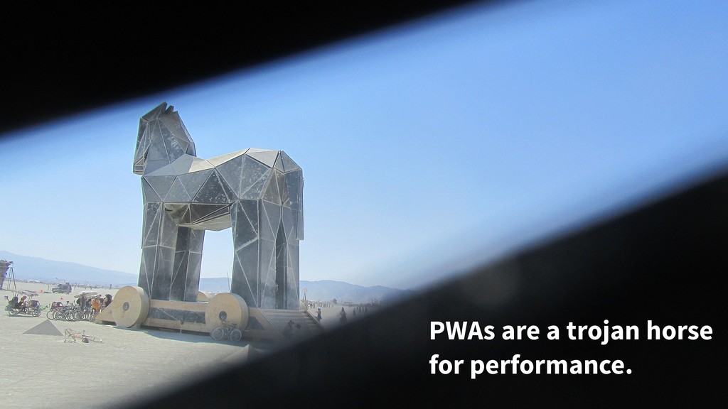 PWAs are a trojan horse for performance.
