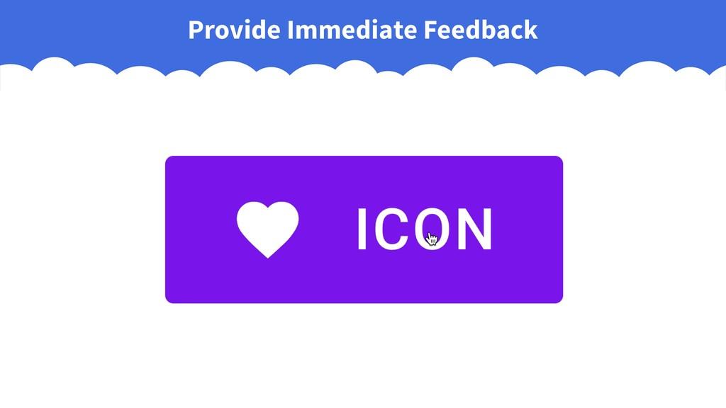 Provide Immediate Feedback