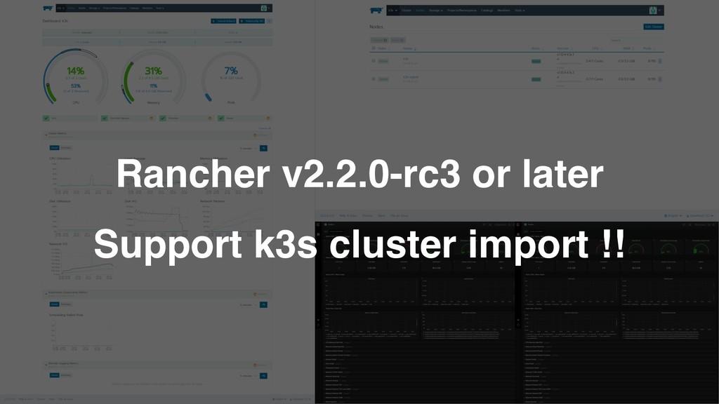 Rancher v2.2.0-rc3 or later Support k3s cluster...