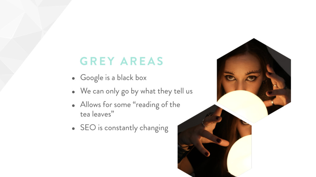 GREY AR EAS • Google is a black box • We can on...