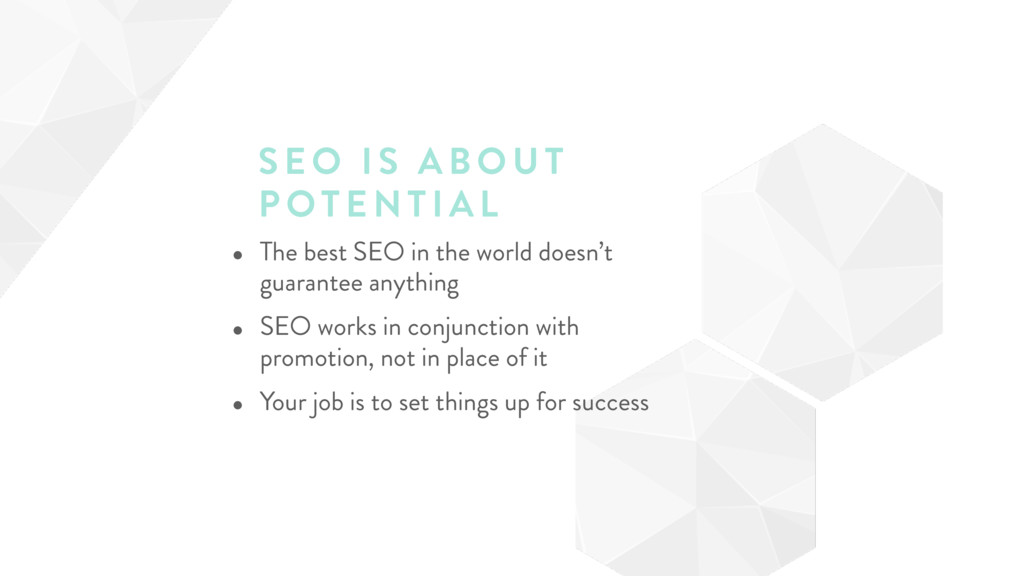 SEO I S ABOUT POTE NTIA L • The best SEO in the...