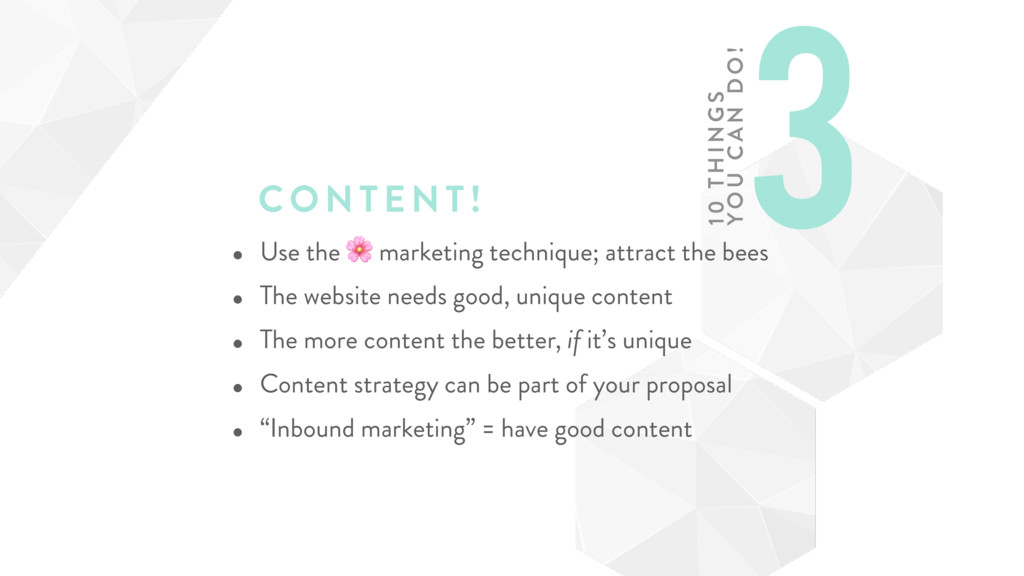 CONTENT! • Use the  marketing technique; attrac...