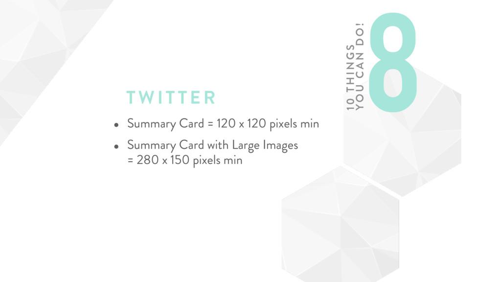 TWI T TER • Summary Card = 120 x 120 pixels min...